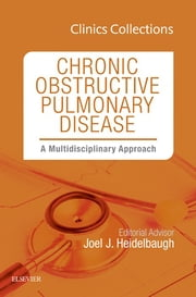 Chronic Obstructive Pulmonary Disease: A Multidisciplinary Approach, Clinics Collections, 1e (Clinics Collections), ebook by Joel J. Heidelbaugh
