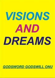 Visions and Dreams ebook by Godsword Godswill Onu