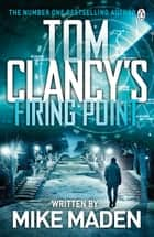 Tom Clancy's Firing Point ebook by Mike Maden