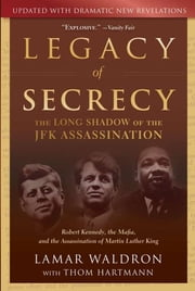 Legacy of Secrecy - The Long Shadow of the JFK Assassination ebook by Lamar Waldron,Thom Hartmann