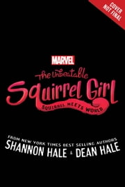 Squirrel Girl - Squirrel Meets World ebook by Shannon Hale,Dean Hale