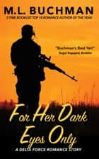 For Her Dark Eyes Only ebook by M. L. Buchman