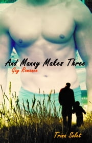 And Manny Makes Three (Gay Romance) ebook by Trina Solet