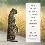 Are We Smart Enough to Know How Smart Animals Are? audiobook by Frans de Waal