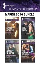 Harlequin Romantic Suspense March 2014 Bundle - Degree of Risk\Deadly Hunter\The Rome Affair\The Burden of Desire ebook by Lindsay McKenna, Rachel Lee, Addison Fox,...