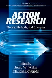 Action Research - Models, Methods, and Examples ebook by Jerry W. Willis,Claudia Edwards