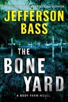 The Bone Yard - A Body Farm Novel ebook by Jefferson Bass