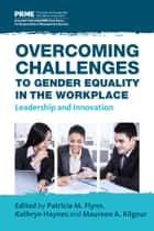 Overcoming Challenges to Gender Equality in the Workplace - Leadership and Innovation ebook by Patricia M. Flynn, Kathryn Haynes