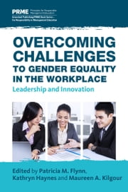 Overcoming Challenges to Gender Equality in the Workplace - Leadership and Innovation ebook by Patricia M. Flynn,Kathryn Haynes