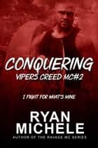 Conquering (Vipers Creed MC#2) - Vipers Creed, #2 ebook by Ryan Michele