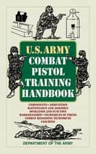 U.S. Army Combat Pistol Training Handbook ebook by Army
