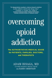 Overcoming Opioid Addiction - The Authoritative Medical Guide for Patients, Families, Doctors, and Therapists ebook by Adam Bisaga MD, Karen Chernyaev