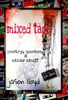 Mixed Tape (Poetry, Quotes, & Other Stuff) ebook by Jason Lloyd