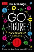 Go Figure - Things you didn't know you didn't know: The Economist Explains ebook by Tom Standage