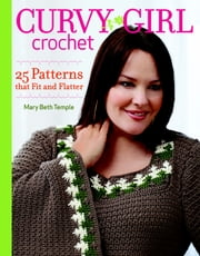 Curvy Girl Crochet - 25 Patterns that Fit and Flatter ebook by Mary Beth Temple