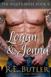 The Wolf's Mate Book 6: Logan & Jenna ebook by R.E. Butler