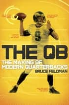 The QB - The Making of Modern Quarterbacks ebook by Bruce Feldman