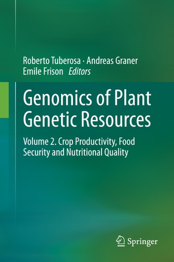 Genomics of Plant Genetic Resources - Volume 2. Crop productivity, food security and nutritional quality ebook by