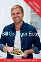 Discover Bill Granger: 10 Delicious, Taster Recipes from 'Easy' ebook by Bill Granger