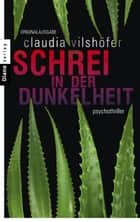 Schrei in der Dunkelheit - Psychothriller ebook by Claudia Vilshöfer