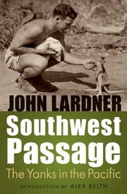 Southwest Passage - The Yanks in the Pacific ebook by John Lardner,Alex Belth