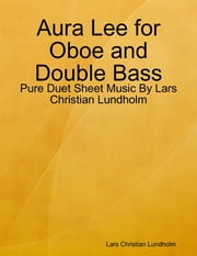 Aura Lee for Oboe and Double Bass - Pure Duet Sheet Music By Lars Christian Lundholm ebook by Lars Christian Lundholm