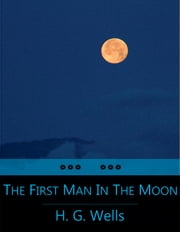 The First Men In The Moon ebook by Herbert George Wells