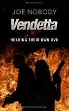 Vendetta - Holding Their Own XVII ebook by Joe Nobody