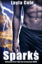 Sparks (Reluctant First Time Gay Paranormal BDSM) ebook by Layla Cole