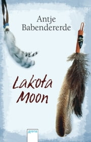 Lakota Moon ebook by Antje Babendererde