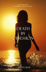 Death by Obsession (Book #8 in the Caribbean Murder series) ebook by Jaden Skye