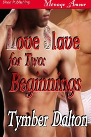 Love Slave For Two: Beginnings ebook by Tymber Dalton