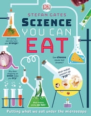 Science You Can Eat - Putting what we Eat Under the Microscope ebook by Stefan Gates