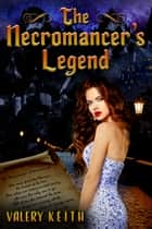 The Necromancer's Legend ebook by Valery Keith