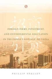 Foreign Firms, Investment, and Environmental Regulation in the People's Republic of China ebook by Phillip Stalley