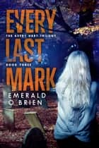 Every Last Mark ebook by Emerald O'Brien