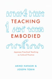 Teaching Embodied - Cultural Practice in Japanese Preschools ebook by Akiko Hayashi,Joseph Tobin