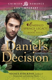 Daniel's Decision - Book 4 in the Emerald Springs Legacy ebook by Nicole Flockton