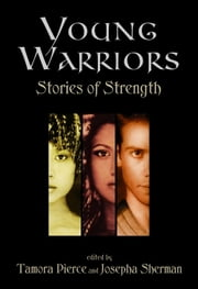 Young Warriors: Stories of Strength ebook by Tamora Pierce,Josepha Sherman