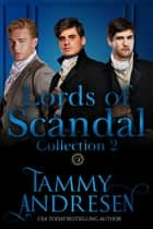 Lords of Scandal Boxed Set 2 - Lords of Scandal ebook by Tammy Andresen