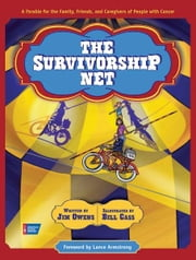 The Survivorship Net: A Parable for the Family, Friends, and Caregivers of People with Cancer ebook by Jim Owens,Bill Cass,Lance Armstrong