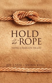 Hold the Rope - Having a Heart for the Lost ebook by Jeff J. Neal