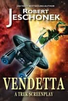 Vendetta - A Trek Screenplay ebook by Robert Jeschonek