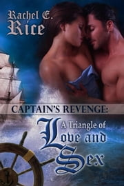 The Captain's Revenge: a Triangle of Love and Sex - The Captain, #3 ebook by Rachel E Rice