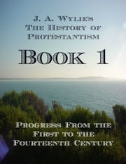 Progress From the First to the Fourteenth Century: Book 1 ebook by James Aitken Wylie