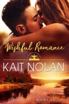 Wishful Romance Volume 2 (Books 4-6) ebook by Kait Nolan