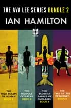 The Ava Lee Series Bundle 2 - The Wild Beasts of Wuhan: Book 3, The Red Pole of Macau: Book 4, The Scottish Banker of Surabaya: Book 5, The Two Sisters of Borneo: Book 6 ebook by Ian Hamilton
