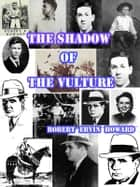 The Shadow of the Vulture ebook by Robert Ervin Howard