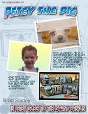 Petey The Pig (In Petey Goes To The Grand Canyon) ebook by Brad Shirley