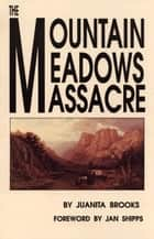 The Mountain Meadows Massacre ebook by Juanita Brooks, Jan Shipps